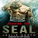 Hacking the SEAL: Saving the SEALs Series, Book 2 | Leslie North