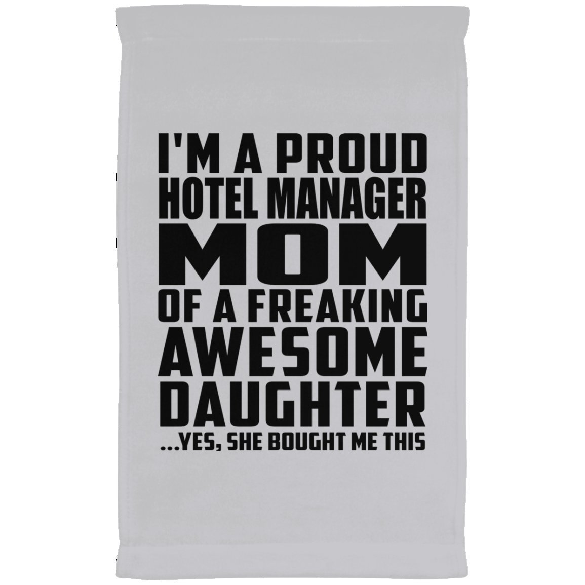 Designsify Mom Towel, I'm A Proud Hotel Manager Mom of A Freaking Awesome Daughter, She Bought Me This - Kitchen Towel, Microfiber Velour Towel, Best Gift for Mother Mom from Daughter Kid