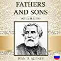 Fathers and Sons [Russian Edition] Audiobook by Ivan Turgenev Narrated by Boris Hasanov