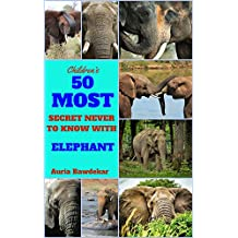 Elephant Books For Kids : 50 Most Secret Never To Know With Elephant (Children's Books for Kids Ages 3-5, Elephant Books For Kids, Children's Books with Fun Facts, Children's Books, Kids, Children)