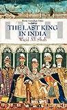 The Last King in India - Wajid Ali Shah, Rosie Llewellyn-Jones, 1849044082
