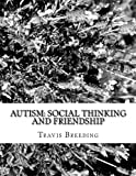 Autism: Social Thinking and Friendship, Travis Breeding, 1480121908