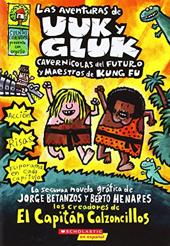 Las aventuras de Uuk y Gluk, cavernicolas del futuro y maestros de kung fu: (Spanish language edition of The Adventures of Ook and Gluk, Kung-Fu ... (Captain Underpants) (Spanish Edition) [Dav Pilkey] (Tapa Blanda)