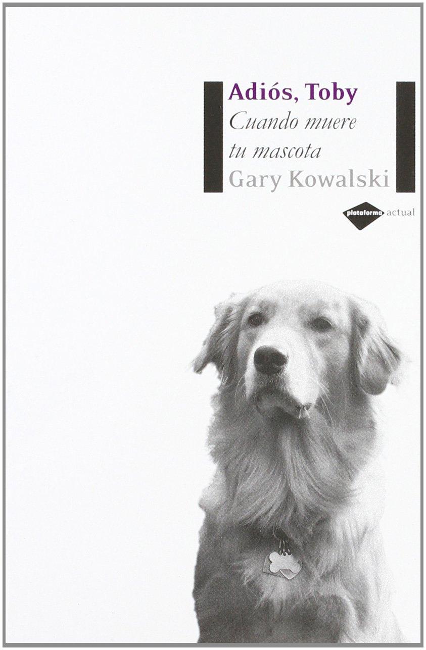 Adiós, Toby: Cuando muere tu mascota (Plataforma actual) (Spanish Edition)