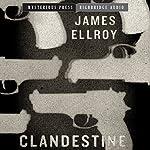 Clandestine: Mysterious Press - HighBridge Audio Classics | James Ellroy