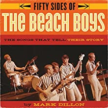Fifty Sides of the Beach Boys: The Songs That Tell Their Story Audiobook by Mark Dillon Narrated by Mark Dillon