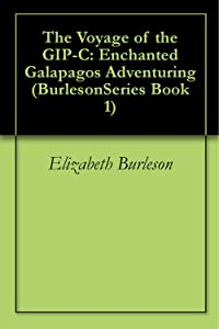 The Voyage of the GIP-C: Enchanted Galapagos Adventuring (BurlesonSeries Book 1)