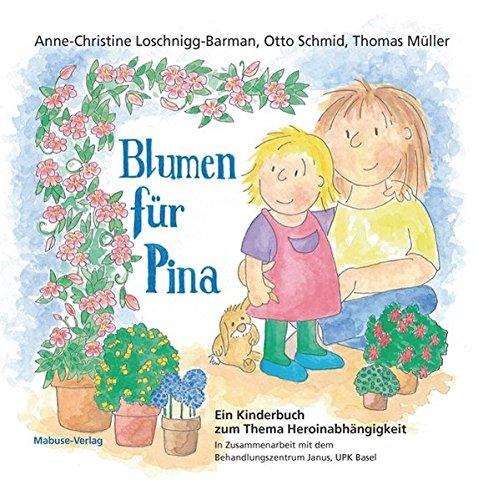 Blumen für Pina. Ein Kinderbuch zum Thema Heroinabhängigkeit. In Zusammenarbeit mit dem Behandlungszentrum Janus, Universitäre Psychiatrische Kliniken Basel