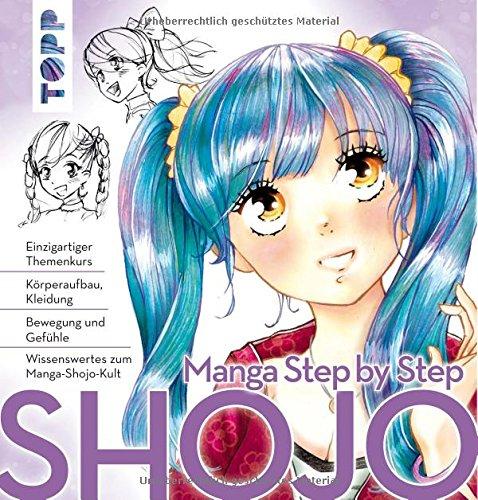 Manga Step by Step Shojo: Körperaufbau, Kleidung, Bewegung und Gefühle, Wissenswertes zum Manga-Shojo-Kult
