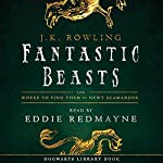 Fantastic Beasts and Where to Find Them: Read by Eddie Redmayne | J.K. Rowling,Newt Scamander