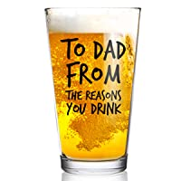 To Dad From the Reasons You Drink Funny Dad Beer Glass -16 oz USA Glass -Beer Glass...