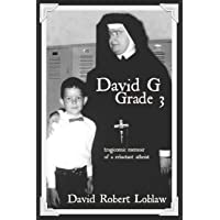 David G Grade 3: the tragicomic memoir of a reluctant atheist