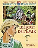 Le secret de l'émir : Tome 1 : Thierry de Royaumont