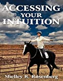 Accessing Your Intuition, Shelley R. Rosenberg, 1452098387