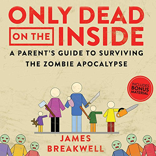Only Dead on the Inside: A Parent's Guide to Surviving the Zombie Apocalypse by Author's Republic and Blackstone Audio
