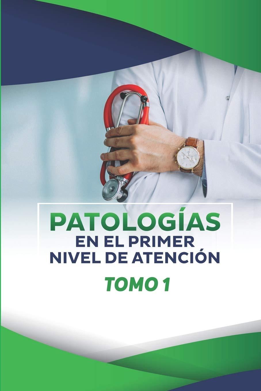 PATOLOGIAS EN EL PRIMER NIVEL DE ATENCIÓN: TOMO 1 ...