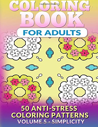 Coloring Book for Adults - Vol 5 Simplicity: 50 Anti-Stress ...