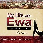 My Life with Ewa: The Early Years | Tim Pratt