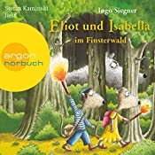 Eliot und Isabella im Finsterwald (Eliot und Isabella 4)   Ingo Siegner