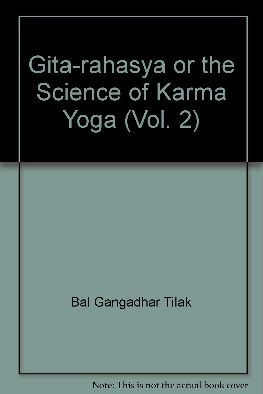 Gita-rahasya or the Science of Karma Yoga (Vol. 2): Bal ...
