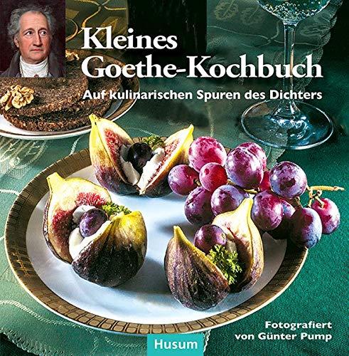 Kleines Goethe-Kochbuch: Auf kulinarischen Spuren des Dichters