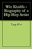 Wiz Khalifa - Biography of a Hip Hop Artist