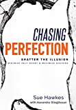 Chasing Perfection--: Shatter The Illusion; Minimize Self-Doubt & Maximize Success