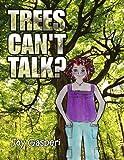 Trees Can't Talk?, Joy Gasperi, 1441555714