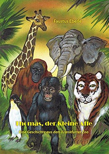 Thomas, der kleine Affe: Eine Geschichte aus dem Frankfurter Zoo (German Edition)