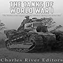 The Tanks of World War I: The History and Legacy of Tank Warfare during the Great War Audiobook by  Charles River Editors Narrated by Colin Fluxman