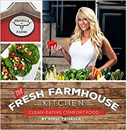 The Fresh Farmhouse Kitchen Clean Eating Comfort Food Emily Frisella 9781634890489 Amazon Books