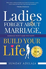 Ladies, Forget About Marriage, Build Your Life Paperback