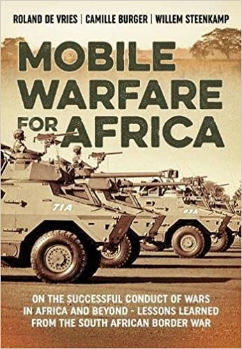 Mobile warfare for africa on the successful conduct of wars in mobile warfare for africa on the successful conduct of wars in africa and beyond lessons learned from the south african border war roland devries fandeluxe Image collections