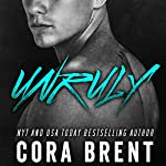 Unruly | Cora Brent
