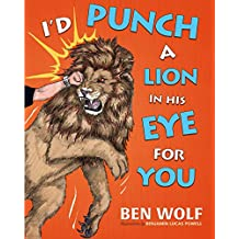 I'd Punch a Lion in His Eye for You
