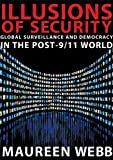 Illusions Of Security: Global Surveillance And Democracy In The Post-9/11 World (City Lights Open Media)