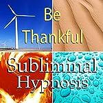 Be Thankful Subliminal Affirmations: Gratefulness & Giving Thanks, Solfeggio Tones, Binaural Beats, Self Help Meditation Hypnosis | Subliminal Hypnosis