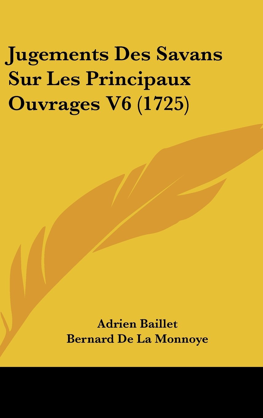 Download Jugements Des Savans Sur Les Principaux Ouvrages V6 (1725) (French Edition) pdf epub