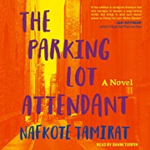 The Parking Lot Attendant: A Novel Audiobook by Nafkote Tamirat Narrated by Bahni Turpin