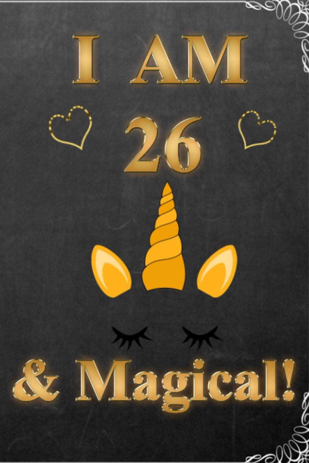I am 26 & Magical!: A Unicorn Journal Notebook perfect for writing and drawing / amazing 26 Year Old Birthday Gift !