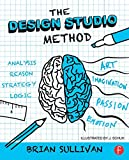 The Design Studio Method: Creative Problem Solving with UX Sketching