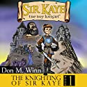 The Knighting of Sir Kaye: A Kids Adventure Book About Knights, Chivalry and a Medieval Queen Audiobook by Don M. Winn Narrated by Stephen H. Marsden, Ph.D.