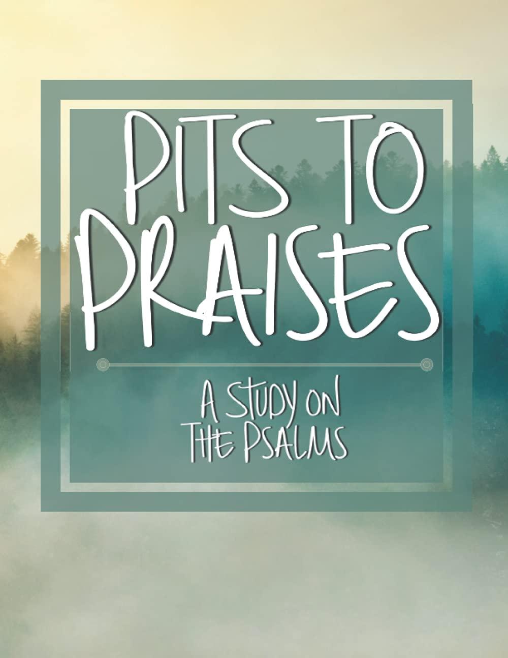 Pits to Praises: A Study of the Psalms: Marlowe, Bonnie Hunter, Fleming,  Bethany: 9798743795147: Amazon.com: Books