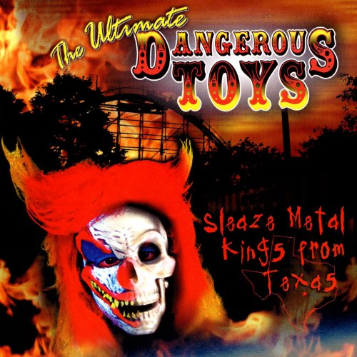The Ultimate Dangerous Toys Compilation [Explicit]