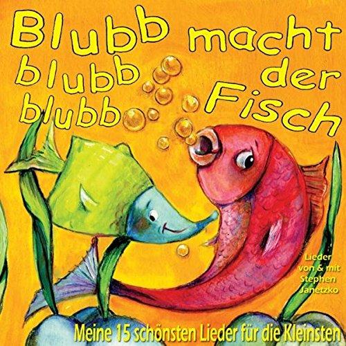 Blubb, blubb, blubb, macht der Fisch: Meine 15 schönsten Kinderlieder für die Kleinen