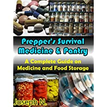 Prepper's Survival Medicine and Pantry: A Complete Guide on Medicine and Food Storage