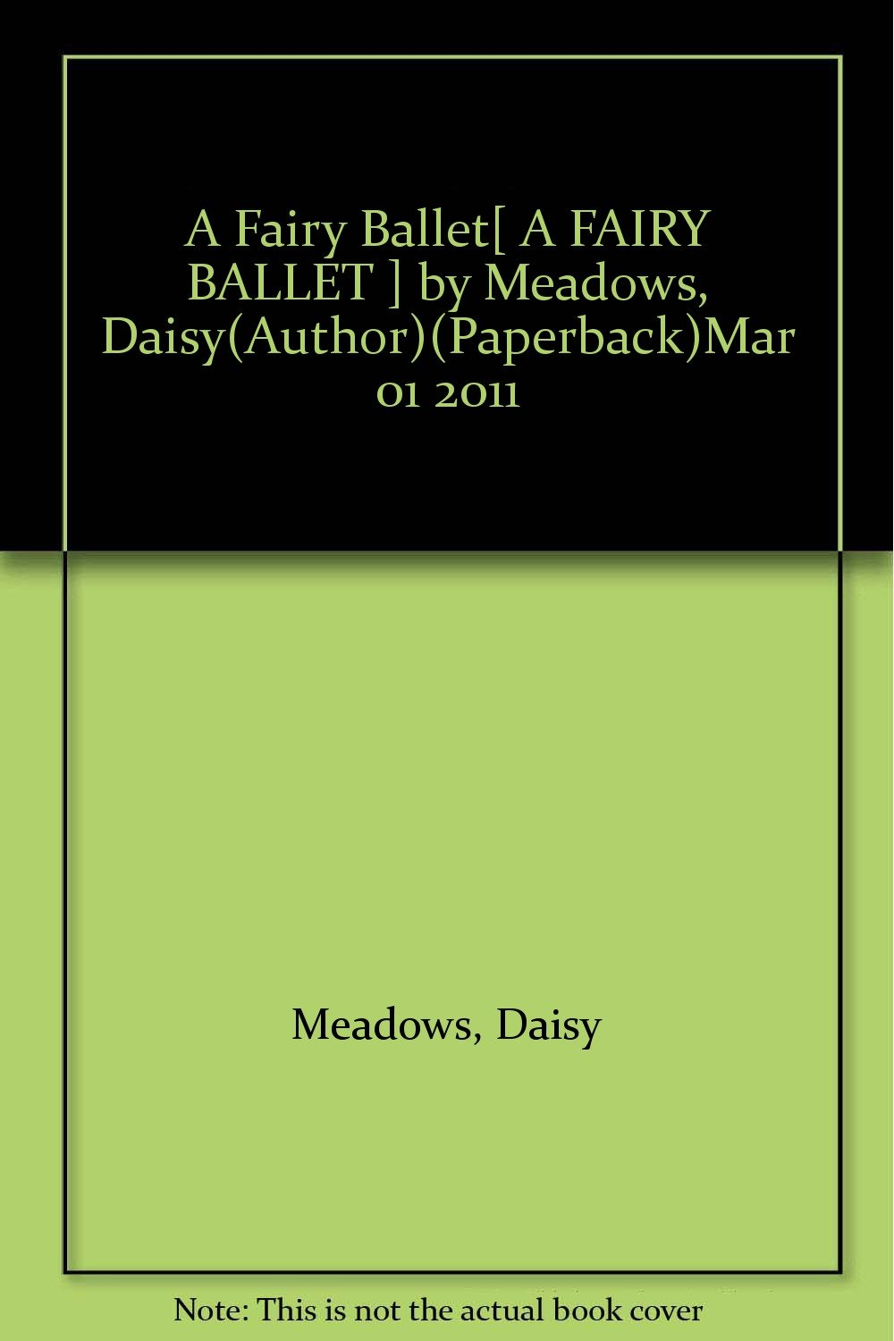 Download A Fairy Ballet[ A FAIRY BALLET ] by Meadows, Daisy(Author)(Paperback)Mar 01 2011 pdf