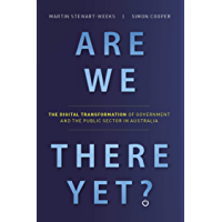 Are We There Yet?: The Digital Transformation of Government and the Public Service in Australia