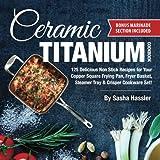 Ceramic Titanium Cookbook: 125 Delicious Non Stick