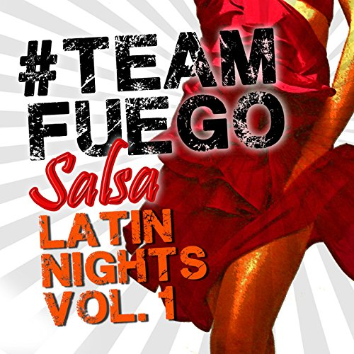 #TeamFuego Salsa Latin Nights (Vol. 1)